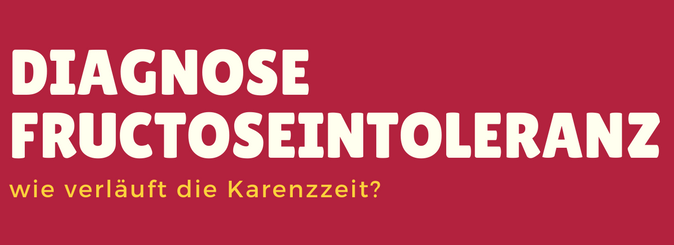 Diagnose Fructoseintoleranz Ablauf der Karenzzeit