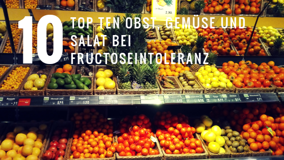 Top ten Obst, Gemüse und Salat bei Fructoseintoleranz