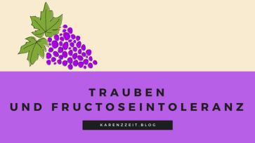 was darf ich essen Fructoseintoleranz Weinrauben