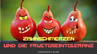 Zahnschmerzenund die Fructoseintoleranz