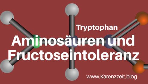 Tryptophan aminosäure Fructoseintoleranz